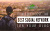 How To Chose The Best Social Network For Your Blog